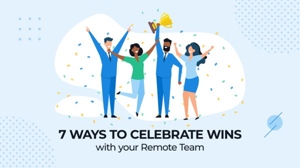 7 ways to Celebrate Wins with your Remote Team