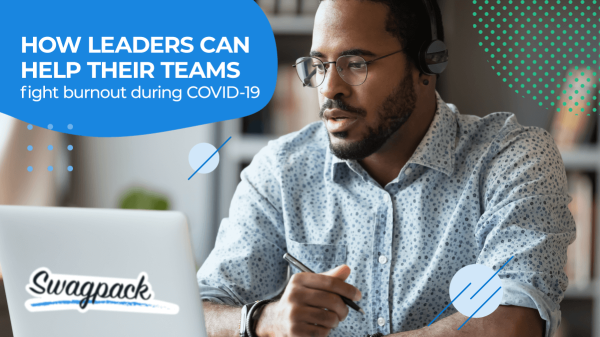 How Leaders can help their teams fight burnout during covid-19