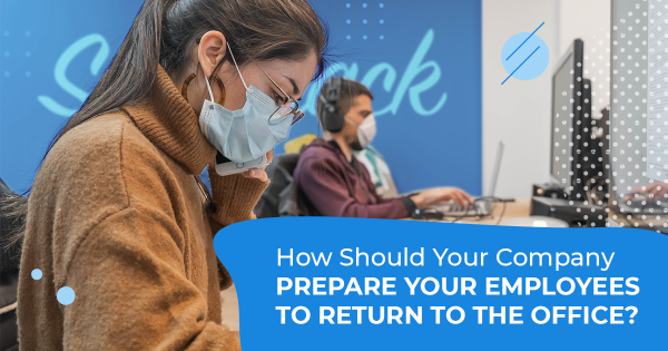 How should your company prepare your employees to return to the office?